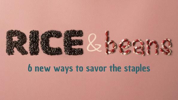 Rice & beans: 6 new ways to savor the staples