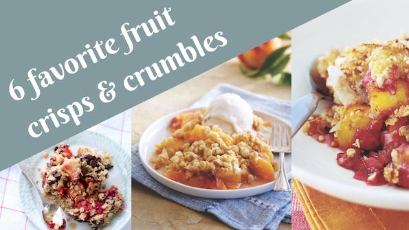 6 favorite fruit crisps & crumbles