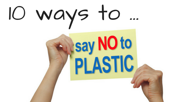 10 ways to say no to plastic