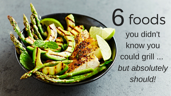 6 foods you didn't know you could grill … but absolutely should!
