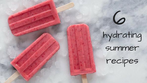 6 hydrating summer recipes