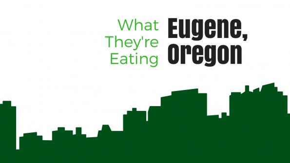 What they're eating: Eugene, Oregon