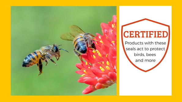 Certified: Products with these seals protect birds, bees and other wildlife