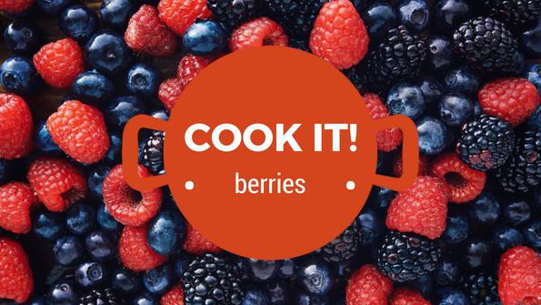 Cook it! Strawberries, blackberries, blueberries and raspberries