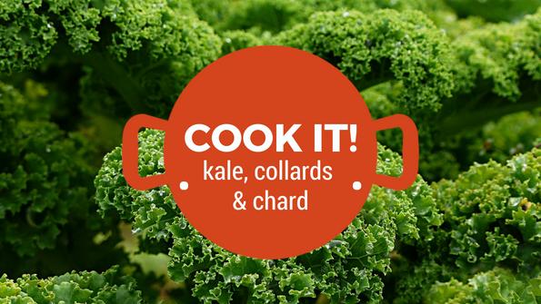 Cook it! Kale, collards & chard